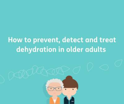 How to prevent, detect and treat dehydration in older adults